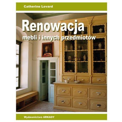 Hobby i poradniki, Renowacja mebli i innych przedmiotów - Catherine Levard (opr. broszurowa)