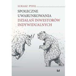 Społeczne uwarunkowania działań inwestorów indywidualnych - Łukasz Pyfel (opr. broszurowa)
