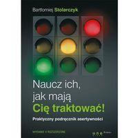 Biblioteka biznesu, Naucz ich, jak mają Cię traktować! Praktyczny podręcznik asertywności. Wydanie II rozszerzone (opr. miękka)