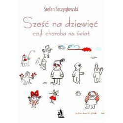 Sześć na dziewięć, czyli choroba na świat - Stefan Szczygłowski - ebook