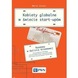Kobiety globalne w świecie start-upów Rozmowy w Dolinie Krzemowej (opr. miękka)