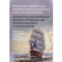 Biblioteka biznesu, Praktyczne i teoretyczne problemy prawa finansowego wobec wyzwań XXI wieku (opr. miękka)