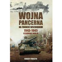 Hobby i poradniki, Wojna pancerna na Froncie Wschodnim 1943-1945 - Robert Forczyk