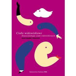 Ciało widowiskowe Etnoscenologia sztuk widowiskowych (opr. miękka)