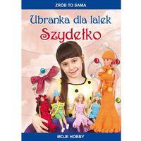 Książki dla dzieci, Zrób to sama. Ubranka dla lalek. Szydełko (opr. miękka)