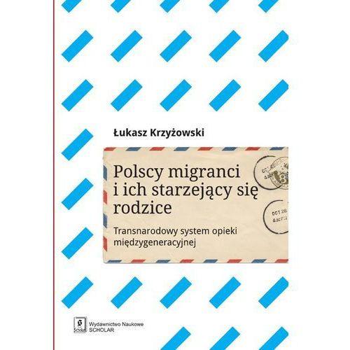 Pozostałe książki, Polscy migranci i ich starzejący się rodzice Krzyżowski Łukasz (opr. miękka)