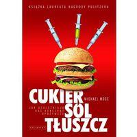 Książki kulinarne i przepisy, CUKIER,SÓL,TŁUSZCZ. JAK UZALEŻNIAJĄ NAS KONCERNY SPOŻYWCZE (opr. broszurowa)