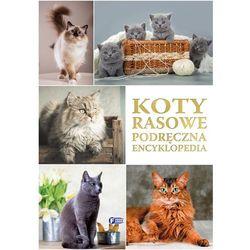 Koty rasowe. Podręczna encyklopedia - Opracowanie zbiorowe (opr. twarda)