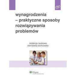 Wynagrodzenia - praktyczne sposoby rozwiązywania problemów - Stanisława Borkowska