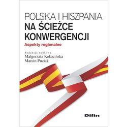 Polska i Hiszpania na ścieżce konwergencji - Małgorzata Kokocińska, Marcin Puziak (opr. broszurowa)
