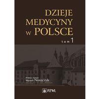 Pozostałe książki, Dzieje medycyny w Polsce Tom 1 (opr. twarda)