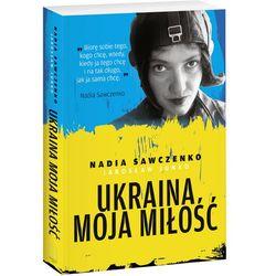 Ukraina, moja miłość - Nadia Sawczenko, Jarosław Junko (opr. twarda)