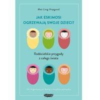 Hobby i poradniki, Jak Eskimosi ogrzewają swoje dzieci? - Hopgood Mei-Ling (opr. broszurowa)