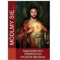 Książki religijne, Módlmy się…Nabożeństwa pierwszych piątków miesiąca (opr. miękka)