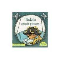 Książki dla dzieci, Tadzio zostaje piratem (opr. broszurowa)
