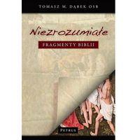 Książki religijne, NIEZROZUMIAŁE FRAGMENTY BIBLII - Tomasz M. Dąbek (opr. twarda)