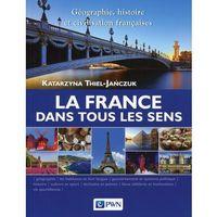 Książki do nauki języka, La France dans tous les sens - Katarzyna Thiel-Jańczuk (opr. miękka)