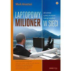 Laptopowy Milioner Jak zerwać z pracą na etacie i zacząć zarabiać w sieci - Anastasi Mark (opr. miękka)