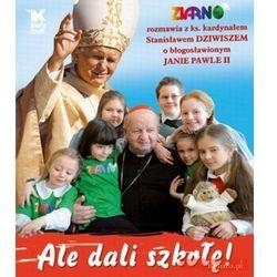 Ale dali szkołę! Ziarno rozmawia z ks. kadrynałe Stanisławem Dziwiszem o bł. Janie Pawle II (opr. twarda)