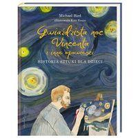 Literatura młodzieżowa, Gwiaździsta noc Vincenta i inne opowieści Historia sztuki dla dzieci (opr. twarda)
