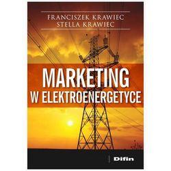 Marketing w elektroenergetyce - Krawiec Franciszek, Krawiec Stella (opr. miękka)