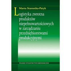 Logistyka zwrotna produktów niepełnowartościowych w zarządzaniu przedsiębiorstwami produkcyjnymi - Marta Starostka-Patyk - ebook