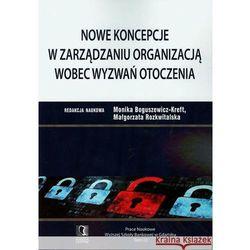 Nowe koncepcje w zarządzaniu organizacją wobec wyzwań otoczenia (opr. miękka)
