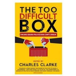 The 'Too Difficult' Box: The Big Issues Politicians Can't Crack