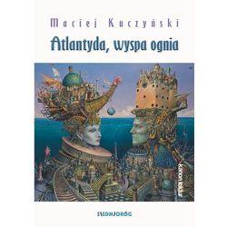 Atlantyda wyspa ognia - Maciej Kuczyński (opr. miękka)