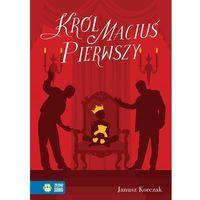 Książki dla dzieci, Król Maciuś Pierwszy [Korczak Janusz] (opr. twarda)