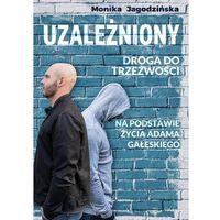 Biografie i wspomnienia, Uzależniony droga do trzeźwości - monika jagodzińska