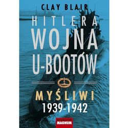 Hitlera wojna U-Bootów. Tom 1: Myśliwi 1939-1942 (opr. twarda)