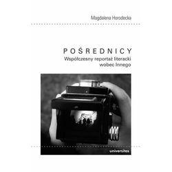 Pośrednicy Współczesny reportaż literacki wobec Innego - Magdalena Horodecka (opr. broszurowa)
