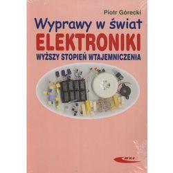 Wyprawy w świat elektroniki. Wyższy stopień wtajemniczenia (opr. broszurowa)