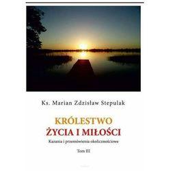 Królestwo życia i miłości - Stepulak Marian Zdzisław - książka (opr. miękka)