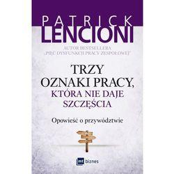 Trzy oznaki pracy, która nie daje szczęścia. Opowieść o przywództwie - PATRICK LENCIONI (opr. miękka)