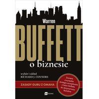 Biblioteka biznesu, WARREN BUFFETT O BIZNESIE ZASADY GURU Z OMAHA - Richard J. Connors (opr. miękka)