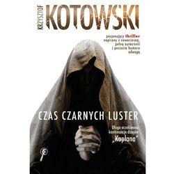 Czas Czarnych Luster - Krzysztof Kotowski (opr. miękka)