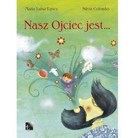 Książki dla dzieci, Nasz Ojciec jest... - Eguez Maria Luisa, Colombo Silvia (opr. twarda)