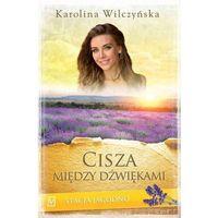 Pozostałe książki, CISZA MIĘDZY DŹWIĘKAMI STACJA JAGODNO TOM 9 Karolina Wilczyńska