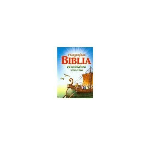 Książki dla dzieci, Fascynująca Biblia opowiedziana dzieciom (opr. miękka)