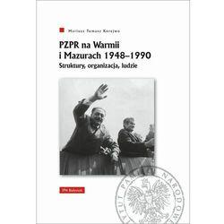 Pzpr na warmii i mazurach 1948-1990. struktury, organizacja, ludzie (opr. twarda)
