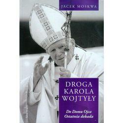 Droga Karola Wojtyły. Tom 4: Do Domu Ojca. Ostatnia dekada (opr. twarda)