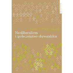 Neoliberalizm i społeczeństwo obywatelskie (opr. twarda)