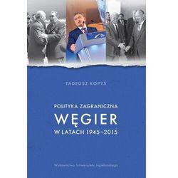 Polityka zagraniczna węgier w latach 1945-2015 - tadeusz kopyś (opr. broszurowa)