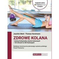 Książki medyczne, Zdrowe kolana. Trening funkcjonalny stawów kolanowych - Merk Joachim, Horstmann Thomas - książka (opr. miękka)