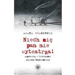 Niech się pan nie wyteatrza! Auschwitz w twórczości Mariana Pankowskiego (opr. miękka)