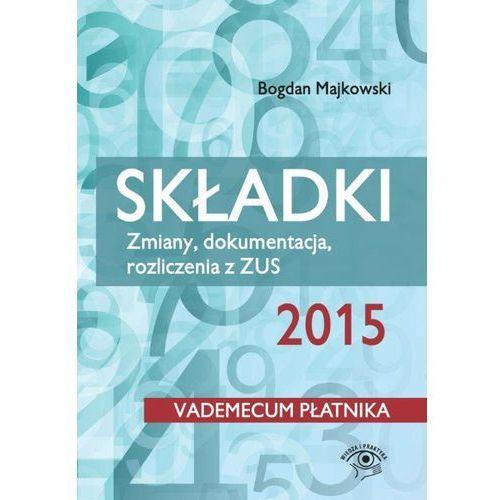 E-booki, Składki 2015. Zmiany, dokumentacja, rozliczenia z ZUS - Bogdan Majkowski (EPUB)