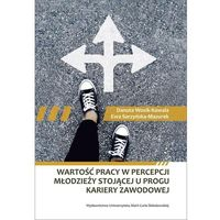 Książki o biznesie i ekonomii, Wartość pracy w percepcji młodzieży stojącej u progu kariery zawodowej (opr. twarda)