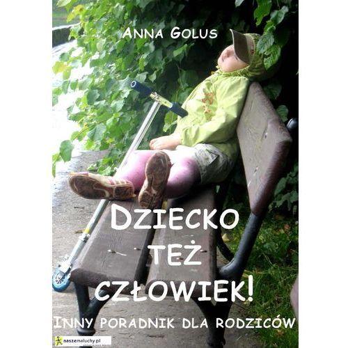 E-booki, Dziecko też człowiek! Inny poradnik dla rodziców - Anna Golus